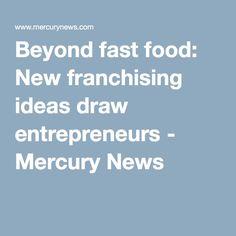 Beyond fast food: New franchising ideas draw entrepreneurs - Mercury News