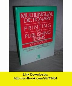 Multilingual Dictionary of Printing and Publishing Terms English-French-Spanish-Italian-German-Dutch-Swedish (9780948905353) John Peacock , ISBN-10: 0948905352  , ISBN-13: 978-0948905353 ,  , tutorials , pdf , ebook , torrent , downloads , rapidshare , filesonic , hotfile , megaupload , fileserve