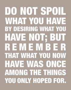 Do Not Spoil What You Have By Desiring What You Have by karimachal, $18.00
