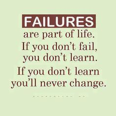 FAILURES are part of life. If you don't fail, you don't learn. If you don't learn, you'll never change <3<3 Visit http://www.quotesarelife.com/ for more quotes on #motivation