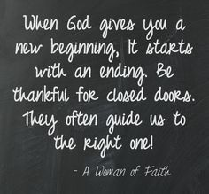 When God gives you a new beginning, it starts with an ending. Be thankful for closed doors. They often guide us to the right one!   followpics.co