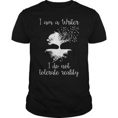 I AM A WRITER I DO NOT TOLERATE REALITY T Shirts, Hoodies. Check Price ==► https://www.sunfrog.com/Jobs/I-AM-A-WRITER-I-DO-NOT-TOLERATE-REALITY-Black-Guys.html?41382