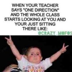 """The truth! :) teacher: """"and if you keep going south in that one direction..Me: """"HOLY CRQP YES AS friend: not..NOT THQT ONE DIRECTION LOL"""