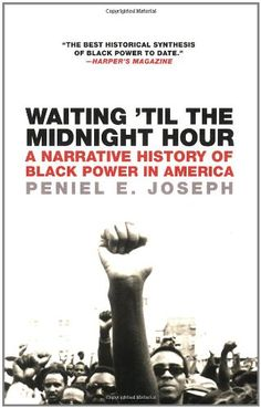 Waiting 'Til the Midnight Hour: A Narrative History of Black Power in America by Peniel E. Joseph,http://www.amazon.com/dp/0805083359/ref=cm_sw_r_pi_dp_8hL2sb1BR096MSN8