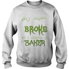 My Broom Broke So I Became A Baker T-Shirt #gift #ideas #Popular #Everything #Videos #Shop #Animals #pets #Architecture #Art #Cars #motorcycles #Celebrities #DIY #crafts #Design #Education #Entertainment #Food #drink #Gardening #Geek #Hair #beauty #Health #fitness #History #Holidays #events #Home decor #Humor #Illustrations #posters #Kids #parenting #Men #Outdoors #Photography #Products #Quotes #Science #nature #Sports #Tattoos #Technology #Travel #Weddings #Women