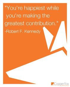 """""""You're happiest while you're making the greatest contribution."""" - Robert F. Kennedy #quote"""