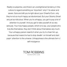 "Tom Robbins - ""Reality is subjective, and there�s an unenlightened tendency in this culture to regard..."". truth"