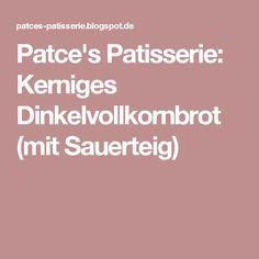 Patce's Patisserie: Kerniges Dinkelvollkornbrot (mit Sauerteig)