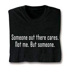 SOMEONE OUT THERE CARES T-SHIRT
