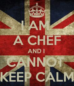 I Am a Chef and I Cannot Keep Calm #quotes