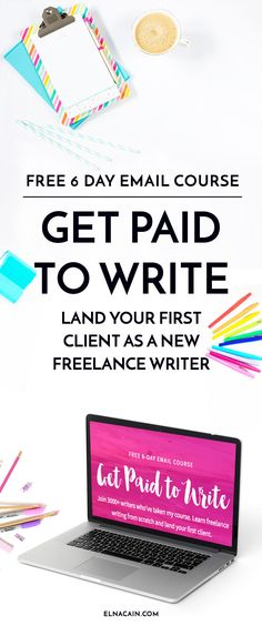 """Start your Free 6-day email course """"Get Paid to Write"""" and learn how to start freelance writing"""