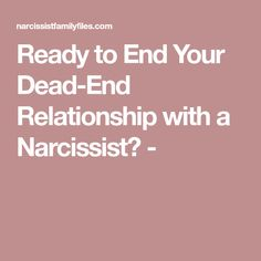 Ready to End Your Dead-End Relationship with a Narcissist? -
