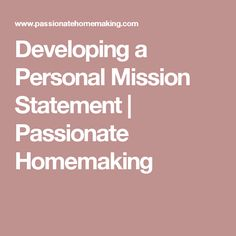 Developing a Personal Mission Statement | Passionate Homemaking