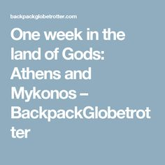 One week in the land of Gods: Athens and Mykonos – BackpackGlobetrotter One Week, Sandy Beaches, Mykonos, Athens, Greece, Backpack, God, Greece Country, Dios