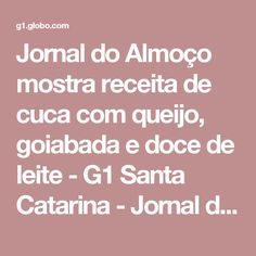 Jornal do Almoço mostra receita de cuca com queijo, goiabada e doce de leite - G1 Santa Catarina - Jornal do Almoço - Catálogo de Vídeos
