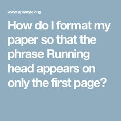 how do i format my paper so that the phrase running head appears on only the