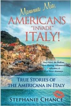 "Mamma Mia, Americans ""Invade"" Italy!: True Stories of the Americana in Italy.. This book contains hilarious, hair-raising, and true stories of what Americans do in Italy. Hop aboard with Stephani Chance and her Sicilian papa Tony Filaci for the most magical and fairytale adventures of your life as they take you to Italy and beyond."