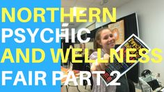 Northern Psychic and Wellness Fair 2017 (Part 2)