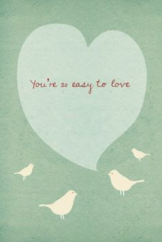 you're so easy to love <3