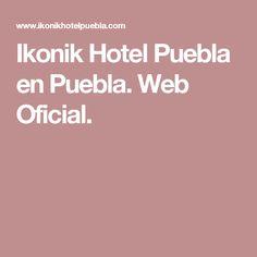 Ikonik Hotel Puebla en Puebla. Web Oficial.