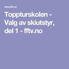 Toppturskolen - Valg av skiutstyr, del 1 - fftv.no