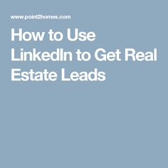 How to Use LinkedIn to Get Real Estate Leads