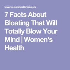 7 Facts About Bloating That Will Totally Blow Your Mind | Women's Health