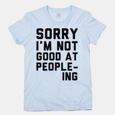 Sorry. I'm Not Good at... | T-Shirts, Tank Tops, Sweatshirts and Hoodies | HUMAN