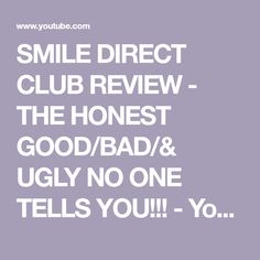 SMILE DIRECT CLUB REVIEW - THE HONEST GOOD/BAD/& UGLY NO ONE TELLS YOU!!! - YouTube Teeth Correction, Most Asked Questions, Being Ugly, Smile, Club, Link, Youtube, Youtubers, Youtube Movies
