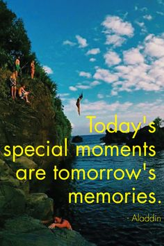 """Today's special moments are tomorrow's memories"" - Aladdin"