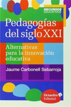pedagogias del siglo xxi: alternativas para la innovacion educativa-jaume carbonell sebarroja-9788499216218