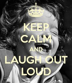 KEEP CALM AND LAUGH OUT LOUD - by me JMK