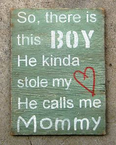 "There's This Boy, Weathered Wood Wall Art.  ""So, there is this BOY.  He kinda stole my <3.  He calls me Mommy.""  