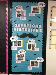 Fun mustache bulletin board  I made identifying the types of questions historians must ask. Totally fun!