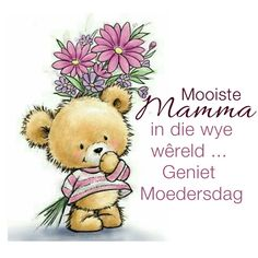 Mooiste Mamma in die wye wêreld . Mothers Day Quotes, Mom Quotes, Wisdom Quotes, Afrikaanse Quotes, Photo Pin, Birthday Wishes, Quote Of The Day, D1, Bears