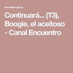 Continuará... (T3), Boogie, el aceitoso - Canal Encuentro