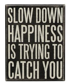 Look what I found on #zulily! 'Slow Down' Wall Sign by Primitives by Kathy #zulilyfinds