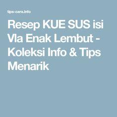 Resep KUE SUS isi Vla Enak Lembut - Koleksi Info & Tips Menarik