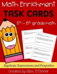 Math Enrichment task cards (Algebraic Expressions and Properties). Includes 1-3 challenging problems for various algebra topics. Great to use with advanced 5th or 6th grade math students! Can be used in math workshop or for students who finish their work early! Other topics available in my TPT store including a free sample unit!