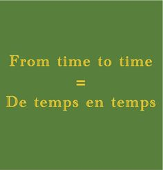 From time to time = De temps en temps