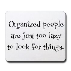 @Jill Meyers Maxwell ~ okay this makes me laugh, do you think that is why we organize things.
