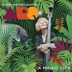Alison Rayner Quintet - A Magic Life (Blow the Fuse Records BTF1613CD. CD review by Adrian Pallant)   A celebration of life itself, Bri...