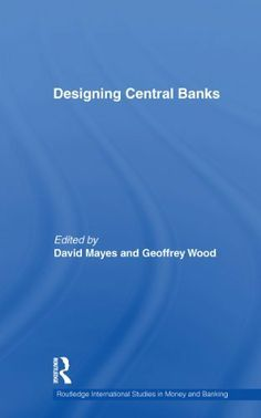 Designing Central Banks (Routledge International Studies in Money and Banking) by Geoffrey Wood. $35.38. Publisher: T & F Books UK; 1 edition (June 4, 2010). 263 pages Banks, Kindle, Investing, This Book, June, Study, Goals, Business, Wood