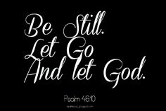 Be still. Let go. And Let God. Psalm 46:10 Monday Musings // Quote of the Week