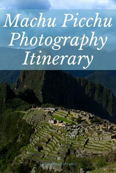 Click for Photography (phone and camera) tips and itinerary for Machu Picchu, Peru.