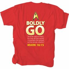 Boldly Go Mark 16:15 Christian T-Shirt $15.99.. love this new design and CHRISTmas is coming!
