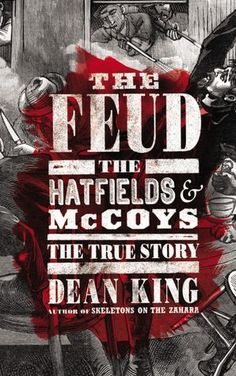The Feud: The Hatfields and McCoys, the true story by Dean King http://acorn.biblio.org/eg/opac/record/2912718?query=The%20Feud;qtype=keyword;locg=1