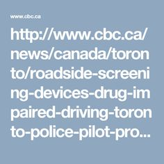 http://www.cbc.ca/news/canada/toronto/roadside-screening-devices-drug-impaired-driving-toronto-police-pilot-project-1.3902829