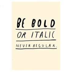 Be Bold Print | Spotted on Keep