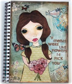 If Friends were like FLOWERS - art journal page made using various mixed media